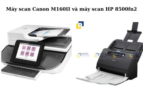 So sánh máy scan M160II và máy scan 8500 fn2 - Nên chọn máy scan nào?